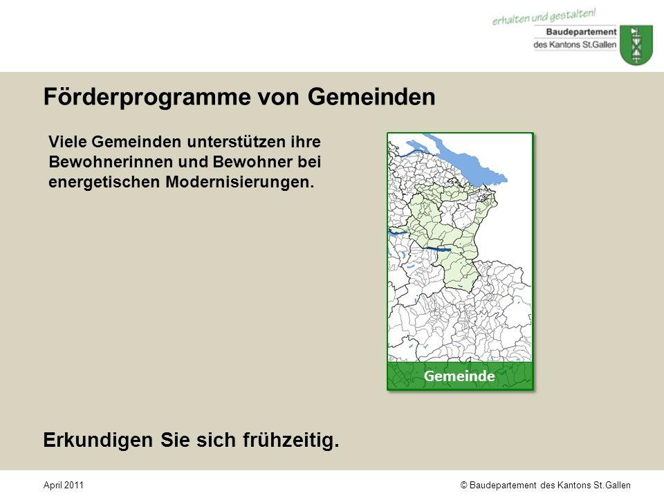 © Baudepartement des Kantons St.GallenApril 2011 Förderprogramme von Gemeinden Viele Gemeinden unterstützen ihre Bewohnerinnen und Bewohner bei energe