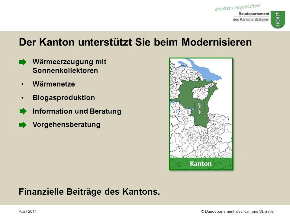 © Baudepartement des Kantons St.GallenApril 2011 Der Kanton unterstützt Sie beim Modernisieren Wärmeerzeugung mit Sonnenkollektoren Wärmenetze Biogasp