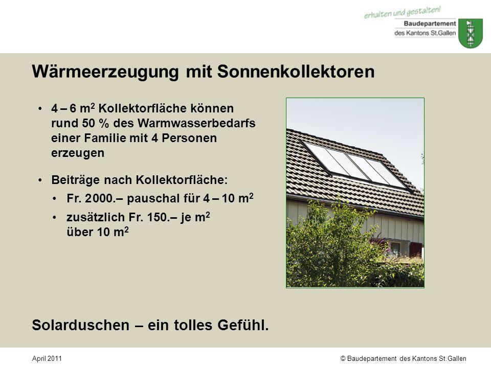 © Baudepartement des Kantons St.GallenApril 2011 Wärmeerzeugung mit Sonnenkollektoren 4 – 6 m 2 Kollektorfläche können rund 50 % des Warmwasserbedarfs