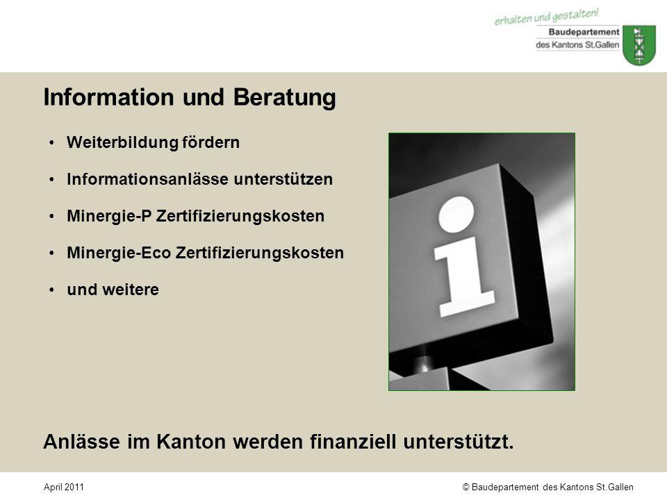 © Baudepartement des Kantons St.GallenApril 2011 Information und Beratung Weiterbildung fördern Informationsanlässe unterstützen Minergie-P Zertifizie