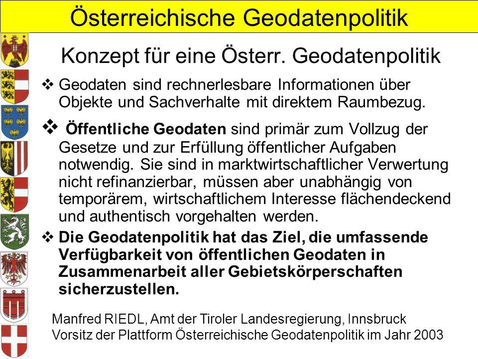 Österreichische Geodatenpolitik Konzept für eine Österr. Geodatenpolitik Geodaten sind rechnerlesbare Informationen über Objekte und Sachverhalte mit