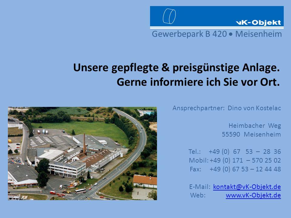 Gewerbepark B 420 Meisenheim Unsere gepflegte & preisgünstige Anlage. Gerne informiere ich Sie vor Ort. Ansprechpartner: Dino von Kostelac Heimbacher
