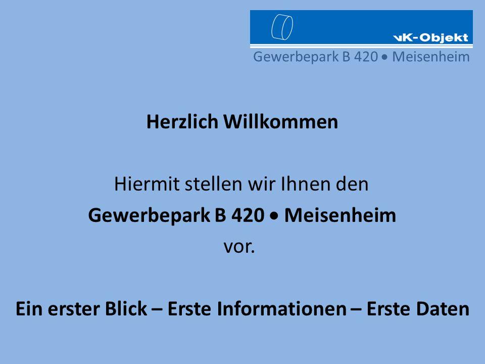 Herzlich Willkommen Hiermit stellen wir Ihnen den Gewerbepark B 420 Meisenheim vor. Ein erster Blick – Erste Informationen – Erste Daten