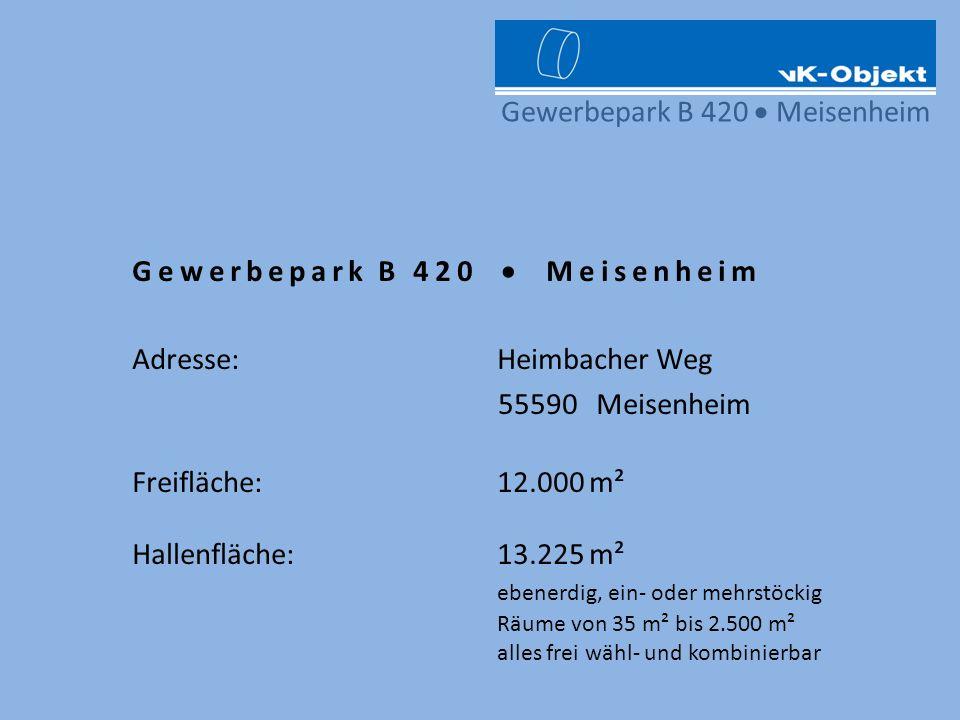 Gewerbepark B 420 Meisenheim Gewerbepark B 420 Meisenheim Adresse: Heimbacher Weg 55590 Meisenheim Freifläche: 12.000 m² Hallenfläche: 13.225 m² ebene