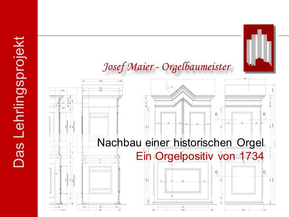 Das Lehrlingsprojekt Nachbau einer historischen Orgel Ein Orgelpositiv von 1734