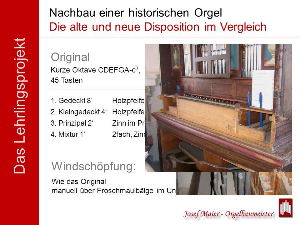 Das Lehrlingsprojekt Windschöpfung: Wie das Original manuell über Froschmaulbälge im Unterbau mit Zuganlage Nachbau einer historischen Orgel Die alte