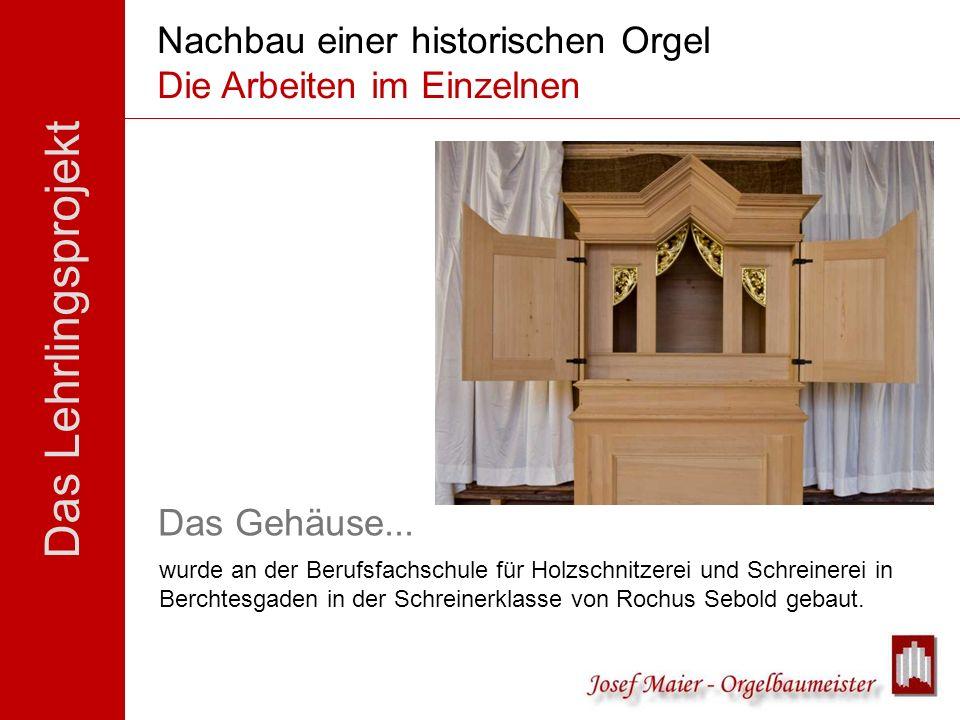 Das Lehrlingsprojekt Nachbau einer historischen Orgel Die Arbeiten im Einzelnen wurde an der Berufsfachschule für Holzschnitzerei und Schreinerei in B