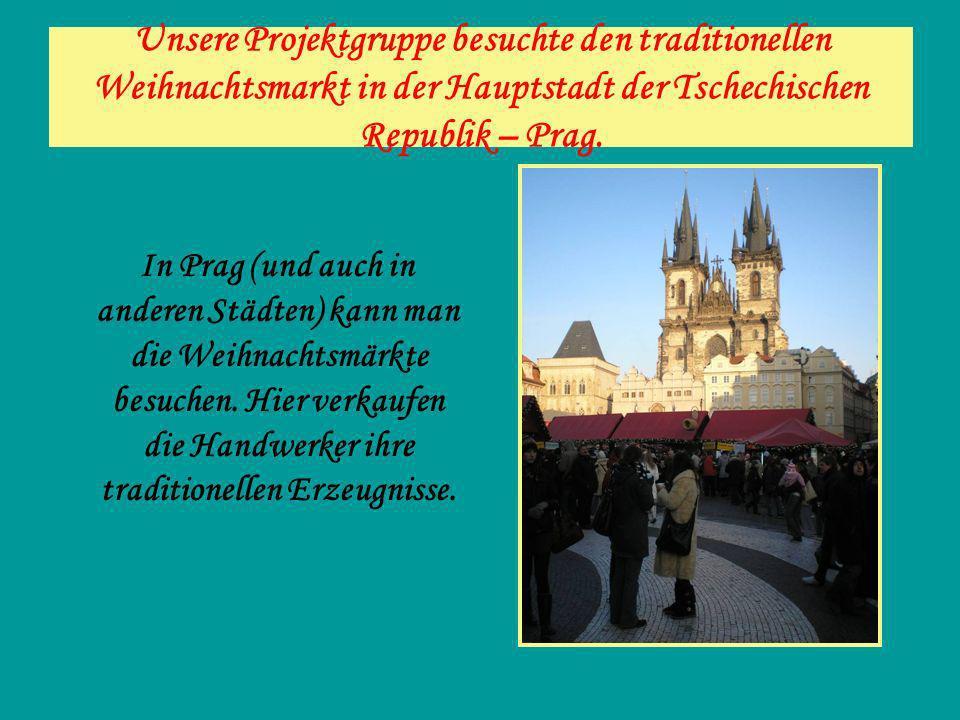 Unsere Projektgruppe besuchte den traditionellen Weihnachtsmarkt in der Hauptstadt der Tschechischen Republik – Prag. In Prag (und auch in anderen Stä