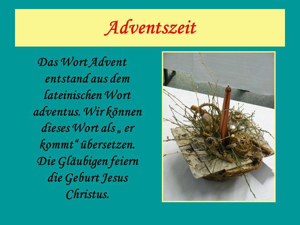 Adventszeit Das Wort Advent entstand aus dem lateinischen Wort adventus. Wir können dieses Wort als er kommt übersetzen. Die Gläubigen feiern die Gebu