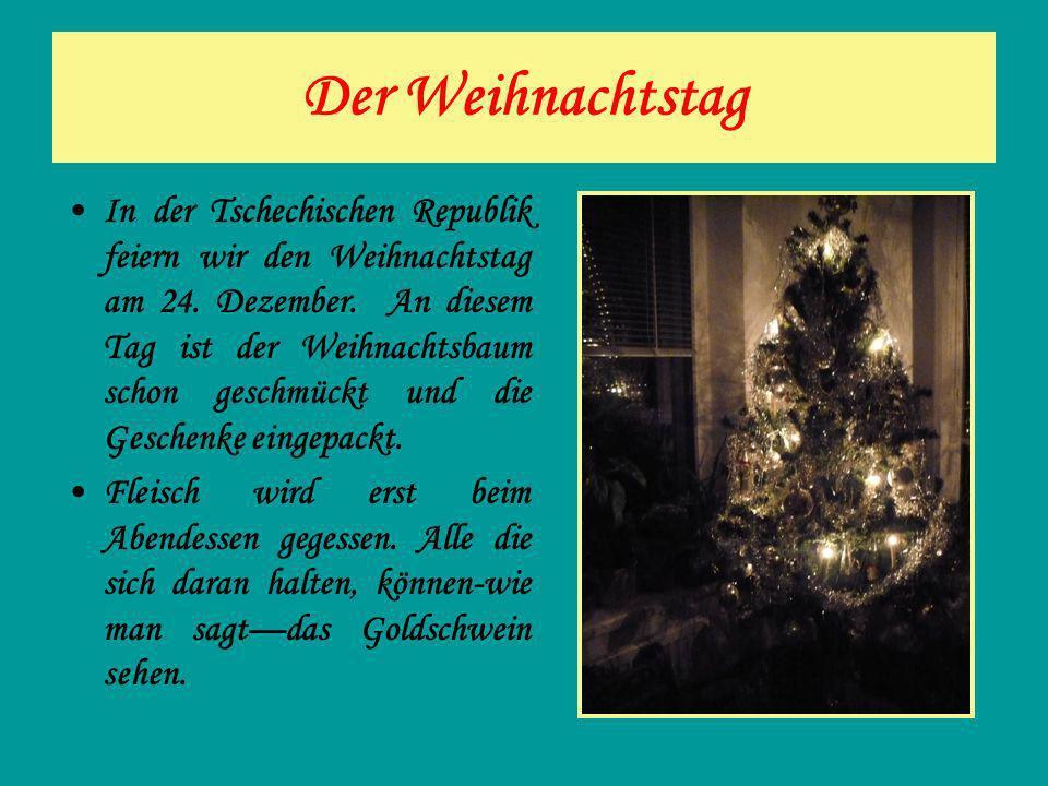 Der Weihnachtstag In der Tschechischen Republik feiern wir den Weihnachtstag am 24. Dezember. An diesem Tag ist der Weihnachtsbaum schon geschmückt un