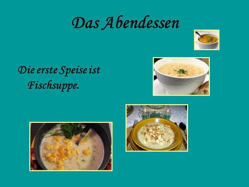 Das Abendessen Die erste Speise ist Fischsuppe.