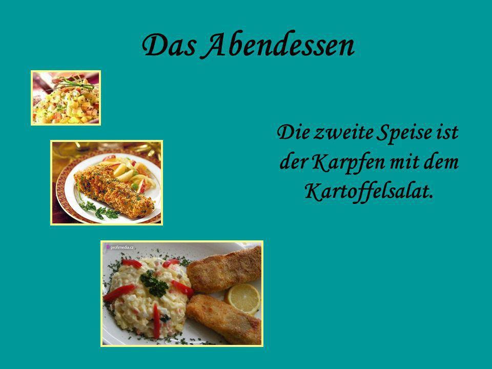Das Abendessen Die zweite Speise ist der Karpfen mit dem Kartoffelsalat.