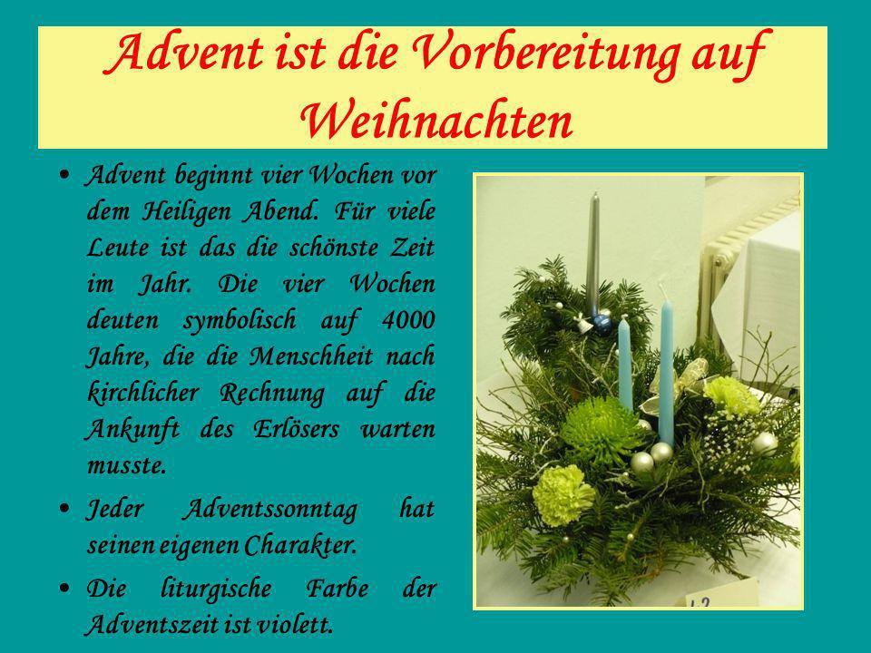 Advent ist die Vorbereitung auf Weihnachten Advent beginnt vier Wochen vor dem Heiligen Abend. Für viele Leute ist das die schönste Zeit im Jahr. Die