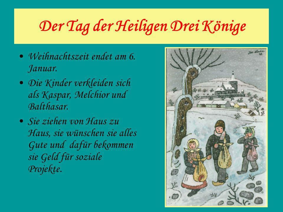 Der Tag der Heiligen Drei Könige Weihnachtszeit endet am 6. Januar. Die Kinder verkleiden sich als Kaspar, Melchior und Balthasar. Sie ziehen von Haus
