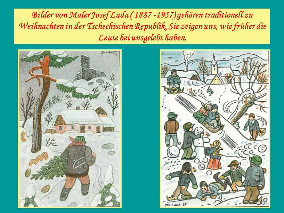 Bilder von Maler Josef Lada ( 1887 -1957) gehören traditionell zu Weihnachten in der Tschechischen Republik. Sie zeigen uns, wie früher die Leute bei