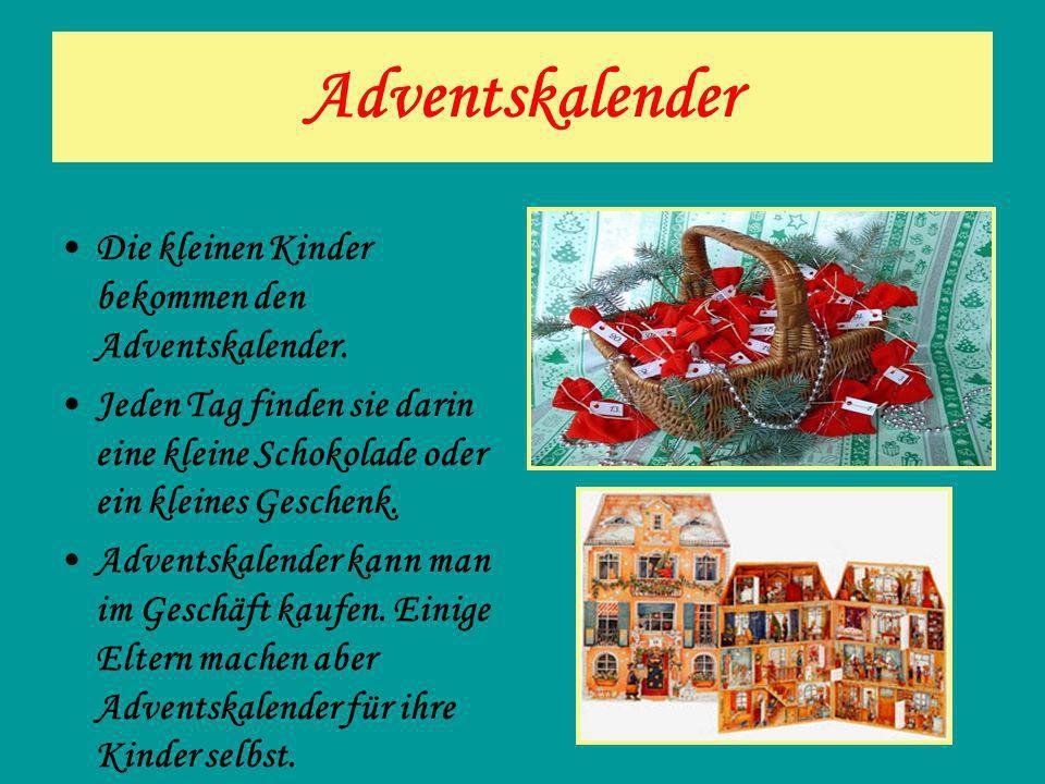 Adventskalender Die kleinen Kinder bekommen den Adventskalender. Jeden Tag finden sie darin eine kleine Schokolade oder ein kleines Geschenk. Adventsk