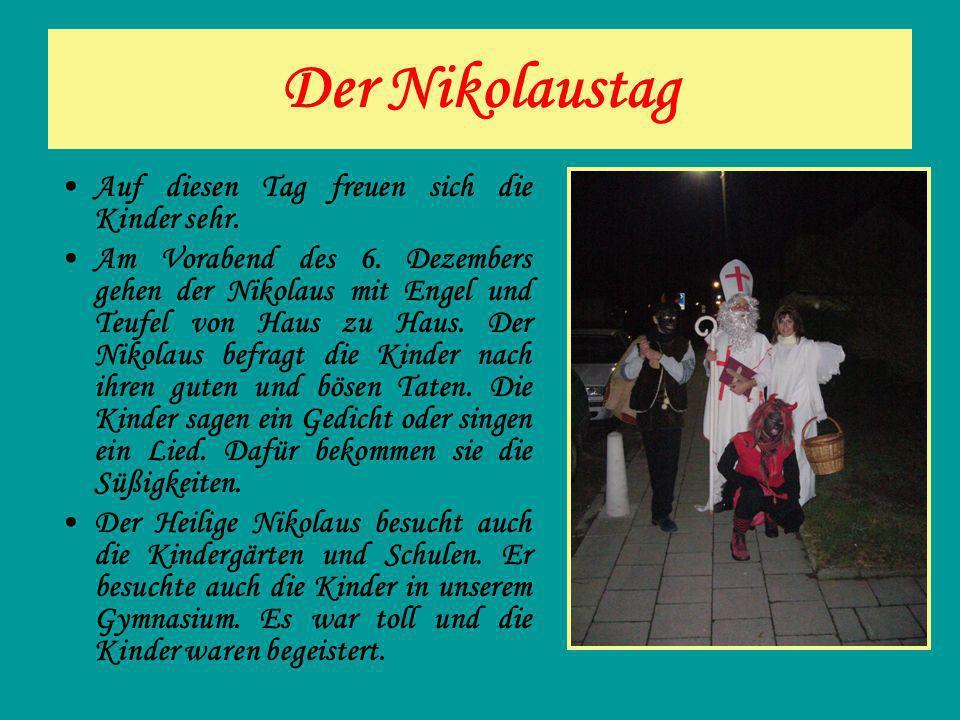 Der Nikolaustag Auf diesen Tag freuen sich die Kinder sehr. Am Vorabend des 6. Dezembers gehen der Nikolaus mit Engel und Teufel von Haus zu Haus. Der
