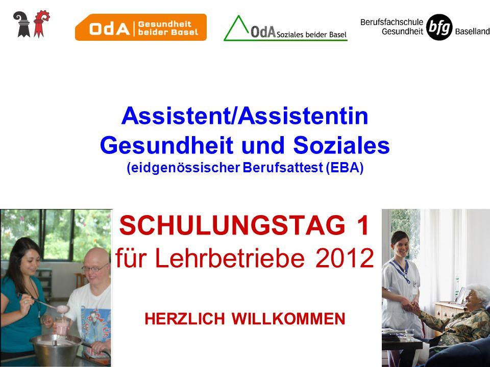 Assistent/Assistentin Gesundheit und Soziales (eidgenössischer Berufsattest (EBA) SCHULUNGSTAG 1 für Lehrbetriebe 2012 HERZLICH WILLKOMMEN