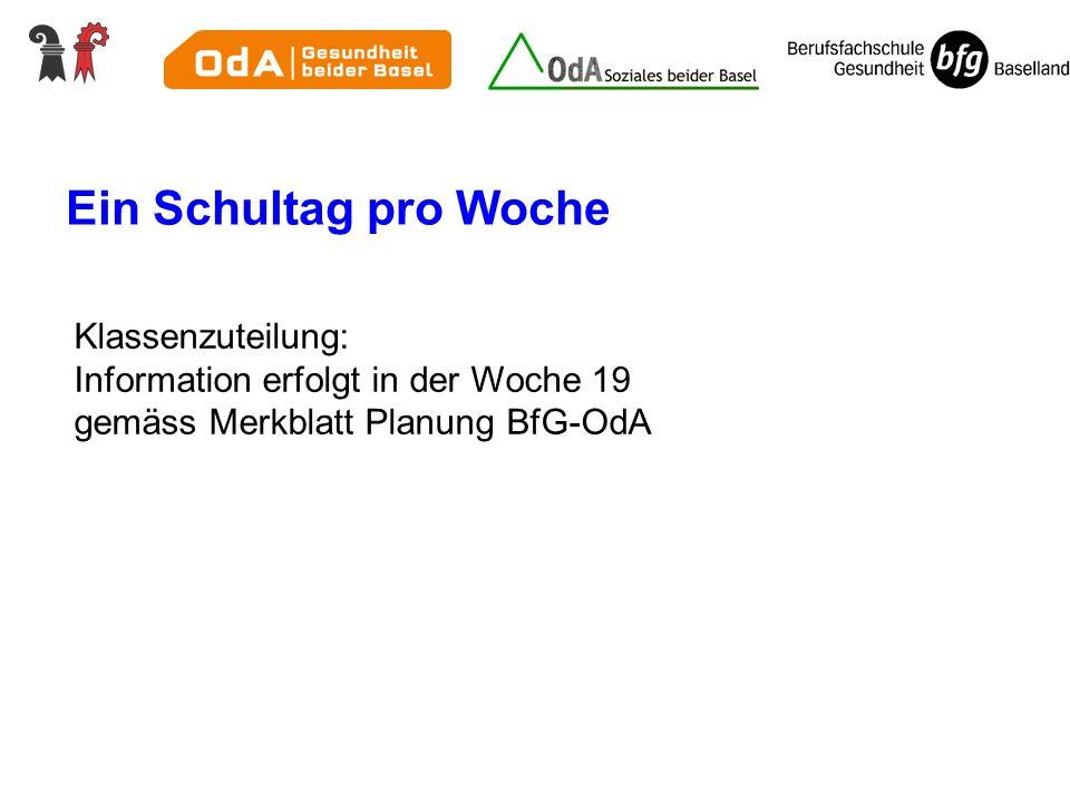 Ein Schultag pro Woche Klassenzuteilung: Information erfolgt in der Woche 19 gemäss Merkblatt Planung BfG-OdA