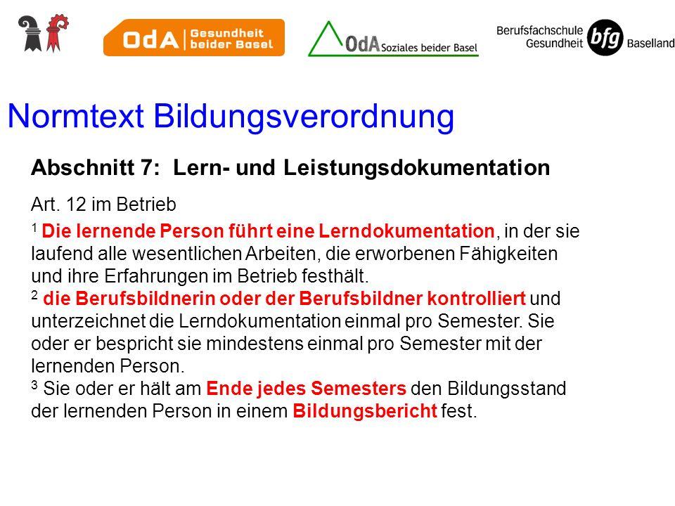 Normtext Bildungsverordnung Abschnitt 7: Lern- und Leistungsdokumentation Art. 12 im Betrieb 1 Die lernende Person führt eine Lerndokumentation, in de