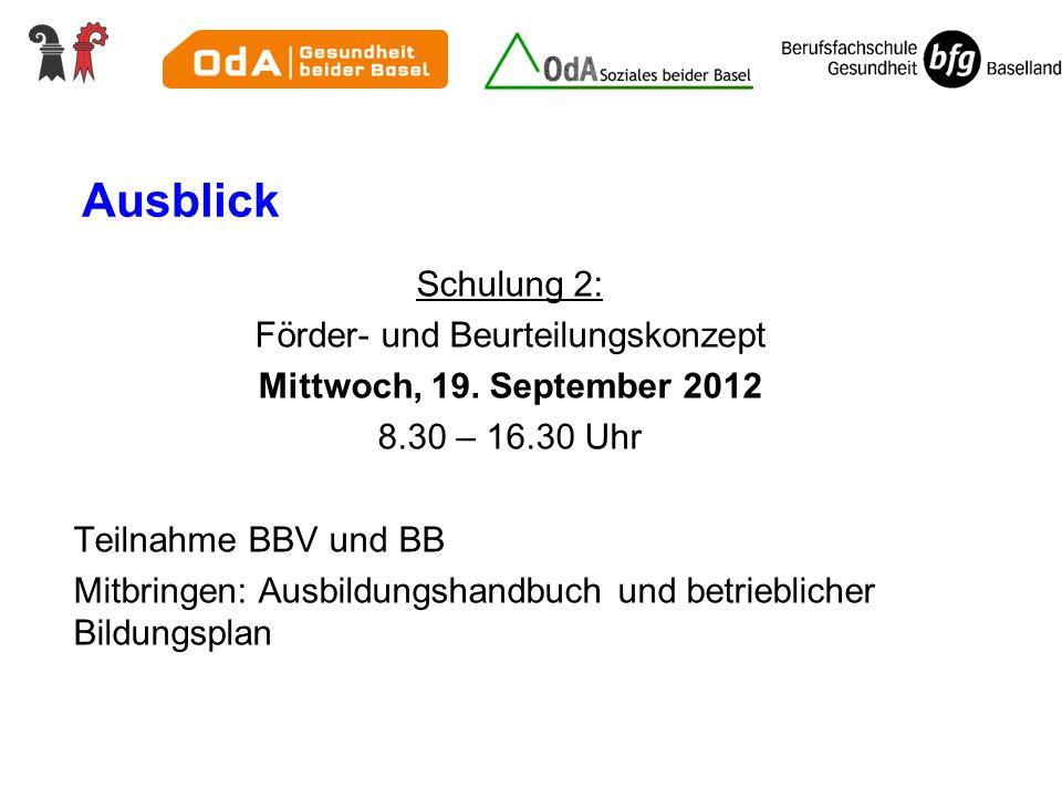 Ausblick Schulung 2: Förder- und Beurteilungskonzept Mittwoch, 19. September 2012 8.30 – 16.30 Uhr Teilnahme BBV und BB Mitbringen: Ausbildungshandbuc