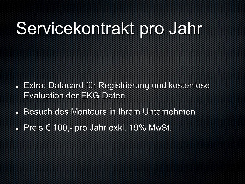 Servicekontrakt pro Jahr Extra: Datacard für Registrierung und kostenlose Evaluation der EKG-Daten Besuch des Monteurs in Ihrem Unternehmen Preis 100,
