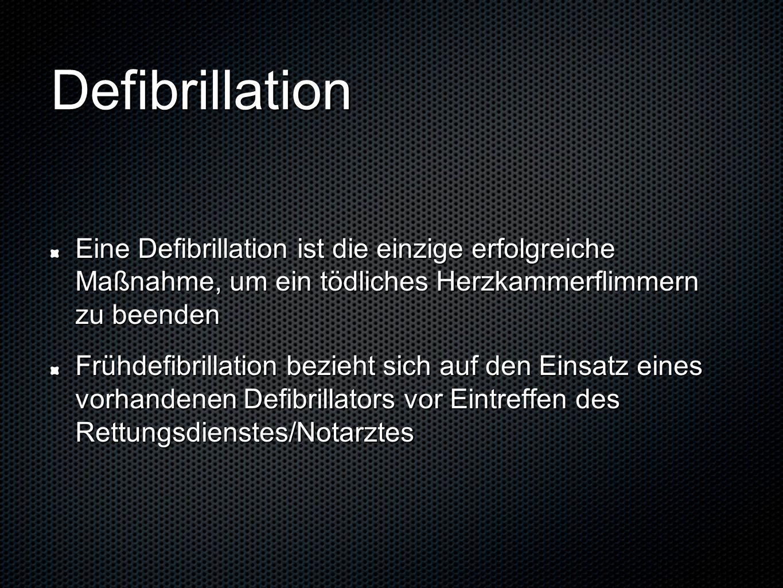 Defibrillation Eine Defibrillation ist die einzige erfolgreiche Maßnahme, um ein tödliches Herzkammerflimmern zu beenden Frühdefibrillation bezieht si