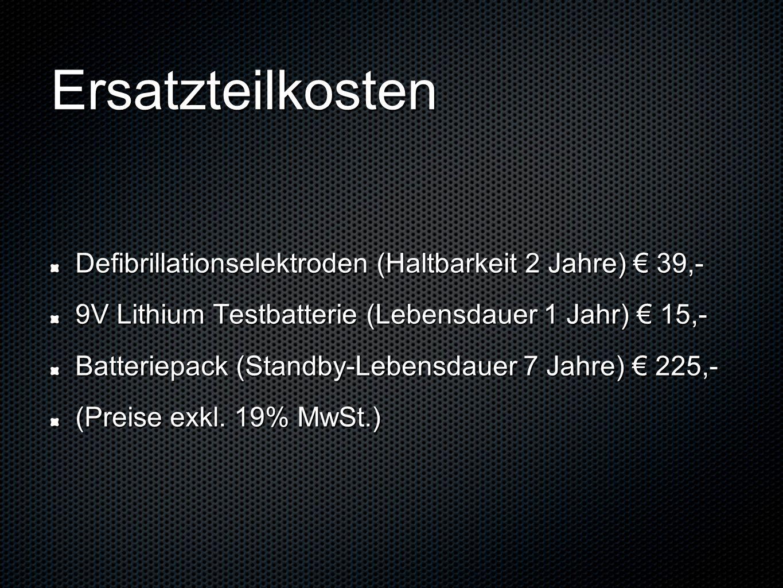 Ersatzteilkosten Defibrillationselektroden (Haltbarkeit 2 Jahre) 39,- 9V Lithium Testbatterie (Lebensdauer 1 Jahr) 15,- Batteriepack (Standby-Lebensda