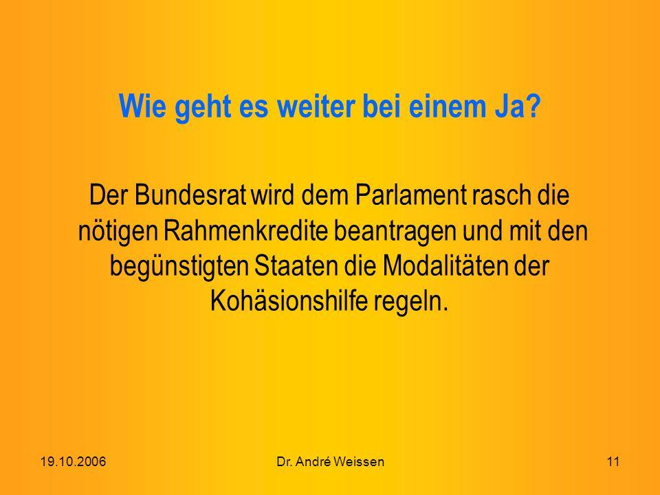 19.10.2006Dr. André Weissen11 Wie geht es weiter bei einem Ja.