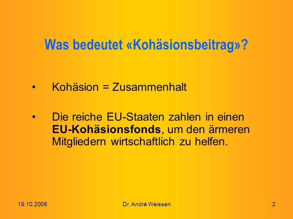 19.10.2006Dr. André Weissen2 Was bedeutet «Kohäsionsbeitrag».