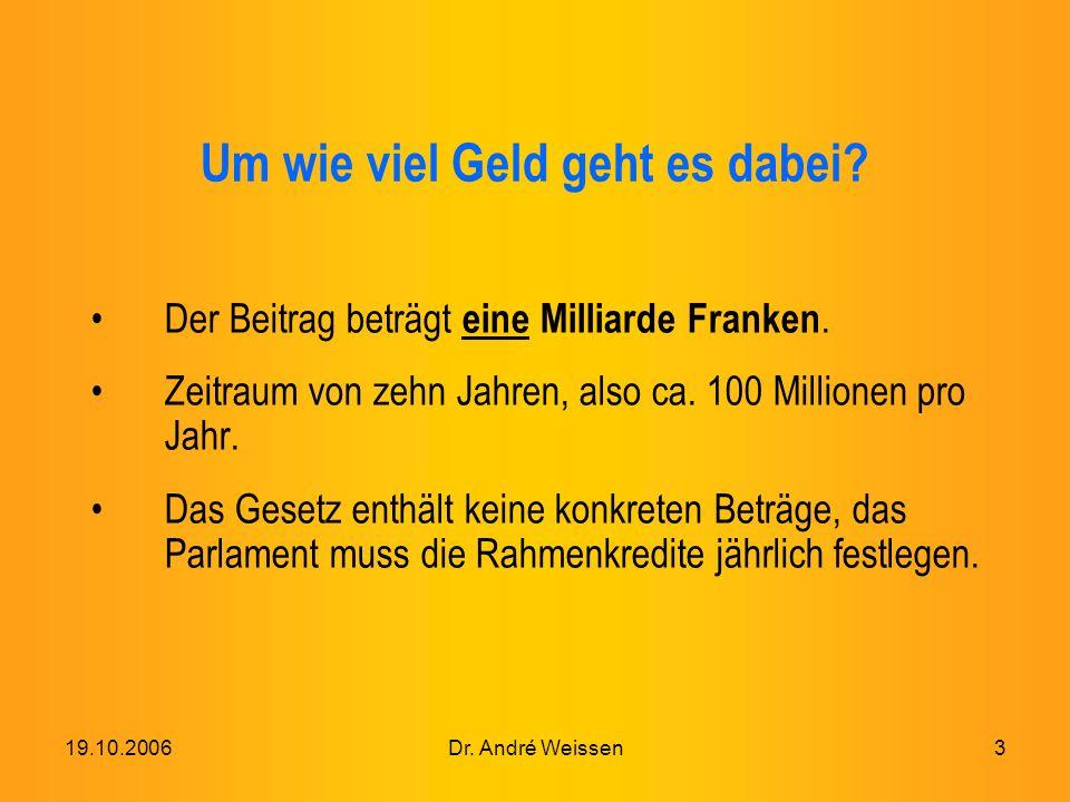 19.10.2006Dr. André Weissen3 Um wie viel Geld geht es dabei.