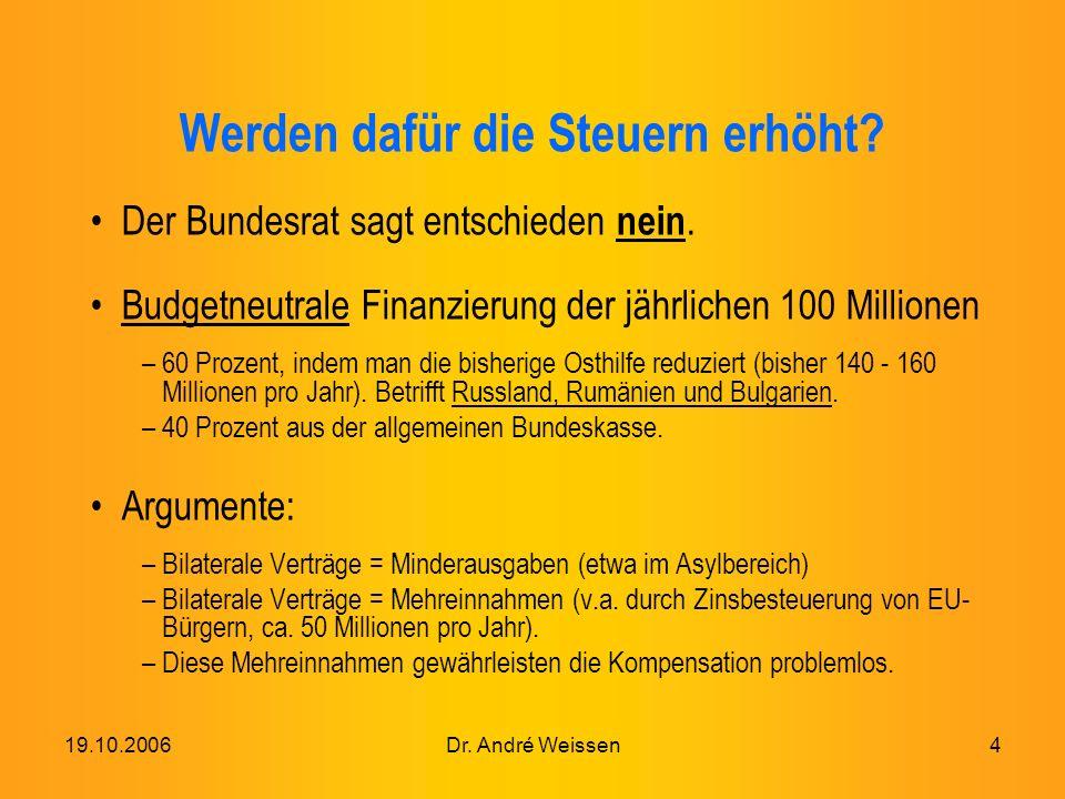 19.10.2006Dr. André Weissen4 Werden dafür die Steuern erhöht.
