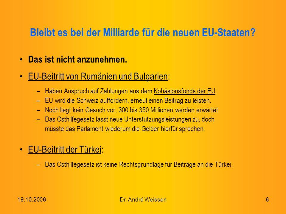 19.10.2006Dr. André Weissen6 Bleibt es bei der Milliarde für die neuen EU-Staaten.