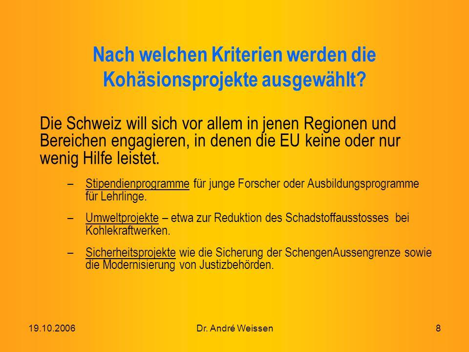 19.10.2006Dr. André Weissen8 Nach welchen Kriterien werden die Kohäsionsprojekte ausgewählt.