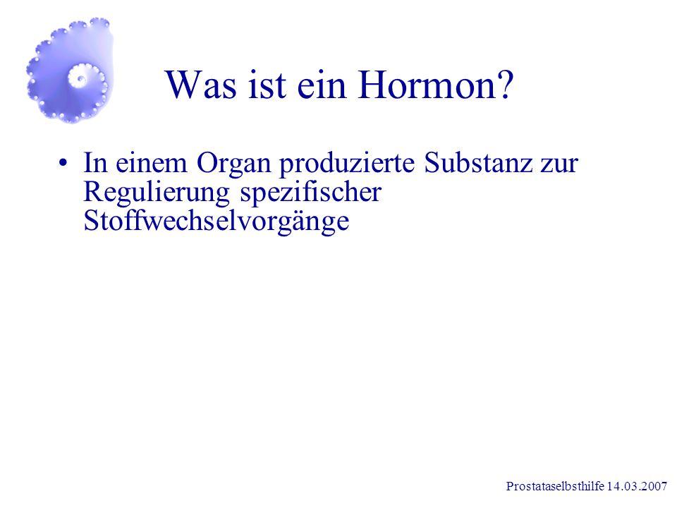 Prostataselbsthilfe 14.03.2007 Hormonelle Therapie Prostata und Prostatakrebs benötigen männliche Sexualhormone zum Wachstum der Hormon - Entzug wirkt