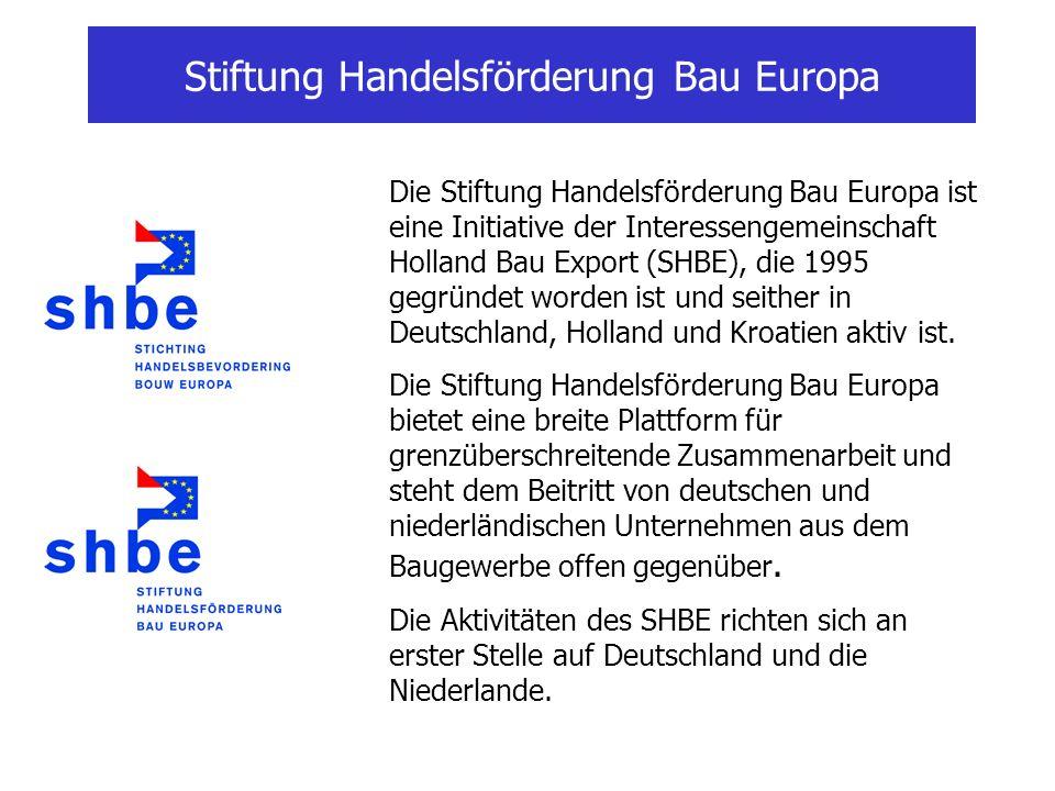 Stiftung Handelsförderung Bau Europa Die Stiftung Handelsförderung Bau Europa ist eine Initiative der Interessengemeinschaft Holland Bau Export (SHBE), die 1995 gegründet worden ist und seither in Deutschland, Holland und Kroatien aktiv ist.