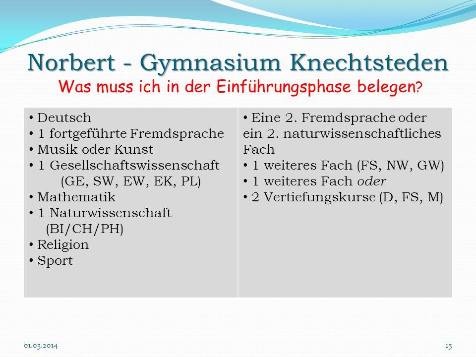 Norbert - Gymnasium Knechtsteden Norbert - Gymnasium Knechtsteden Was muss ich in der Einführungsphase belegen ? Deutsch 1 fortgeführte Fremdsprache M
