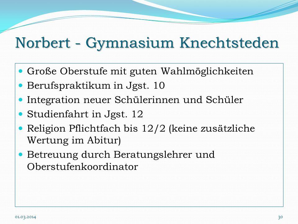 Norbert - Gymnasium Knechtsteden Große Oberstufe mit guten Wahlmöglichkeiten Berufspraktikum in Jgst. 10 Integration neuer Schülerinnen und Schüler St