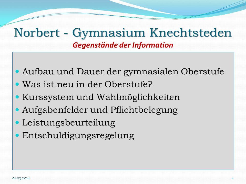 Norbert - Gymnasium Knechtsteden Norbert - Gymnasium Knechtsteden Gegenstände der Information Aufbau und Dauer der gymnasialen Oberstufe Was ist neu i