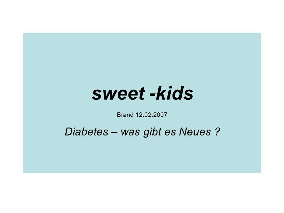 sweet -kids Brand 12.02.2007 Diabetes – was gibt es Neues ?