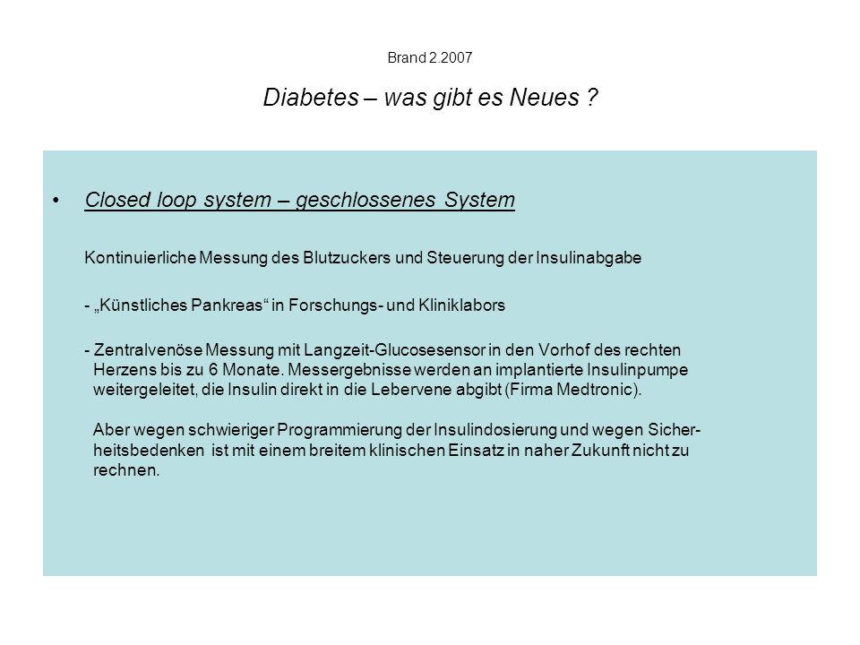 Brand 2.2007 Diabetes – was gibt es Neues ? Closed loop system – geschlossenes System Kontinuierliche Messung des Blutzuckers und Steuerung der Insuli