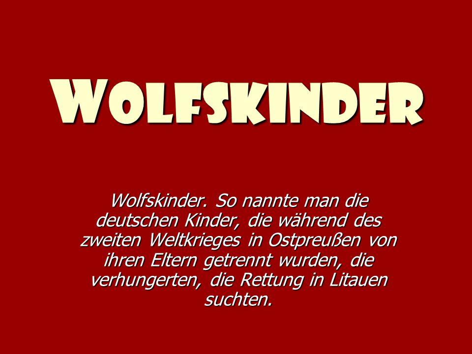 W olfskinder Wolfskinder. So nannte man die deutschen Kinder, die während des zweiten Weltkrieges in Ostpreußen von ihren Eltern getrennt wurden, die