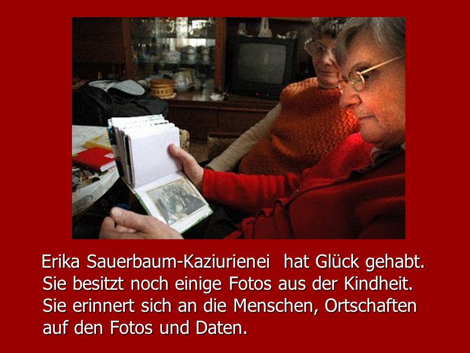 Erika Sauerbaum-Kaziurienei hat Glück gehabt. Sie besitzt noch einige Fotos aus der Kindheit. Sie erinnert sich an die Menschen, Ortschaften auf den F