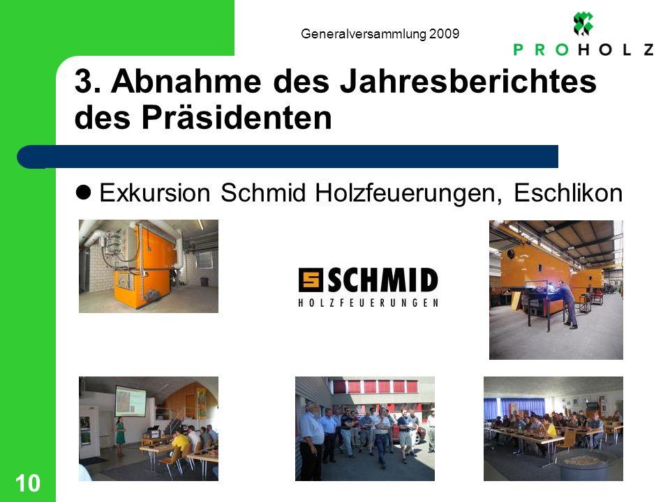 Generalversammlung 2009 10 3. Abnahme des Jahresberichtes des Präsidenten Exkursion Schmid Holzfeuerungen, Eschlikon