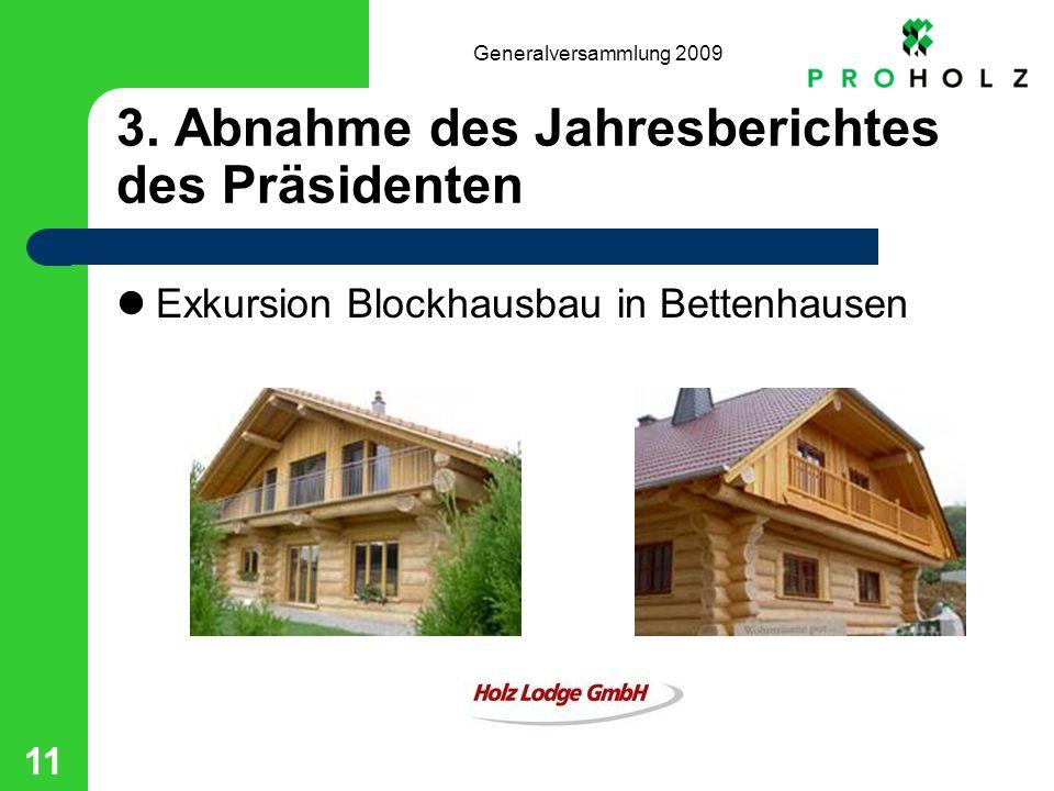 Generalversammlung 2009 11 3. Abnahme des Jahresberichtes des Präsidenten Exkursion Blockhausbau in Bettenhausen
