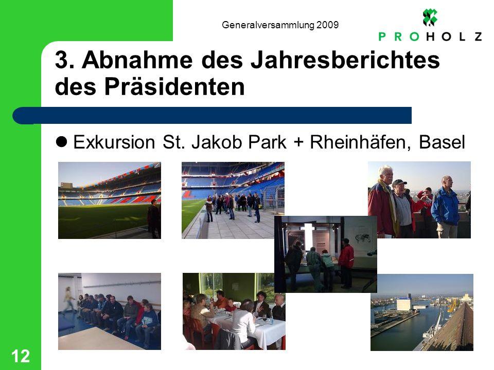 Generalversammlung 2009 12 3. Abnahme des Jahresberichtes des Präsidenten Exkursion St. Jakob Park + Rheinhäfen, Basel