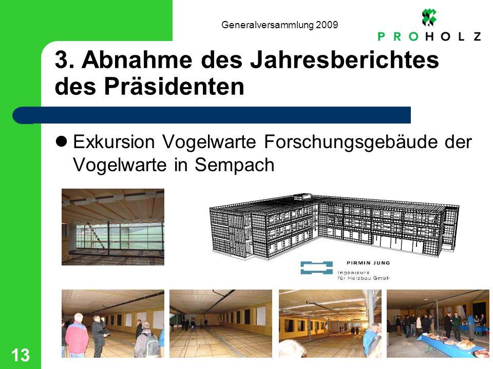 Generalversammlung 2009 13 3. Abnahme des Jahresberichtes des Präsidenten Exkursion Vogelwarte Forschungsgebäude der Vogelwarte in Sempach