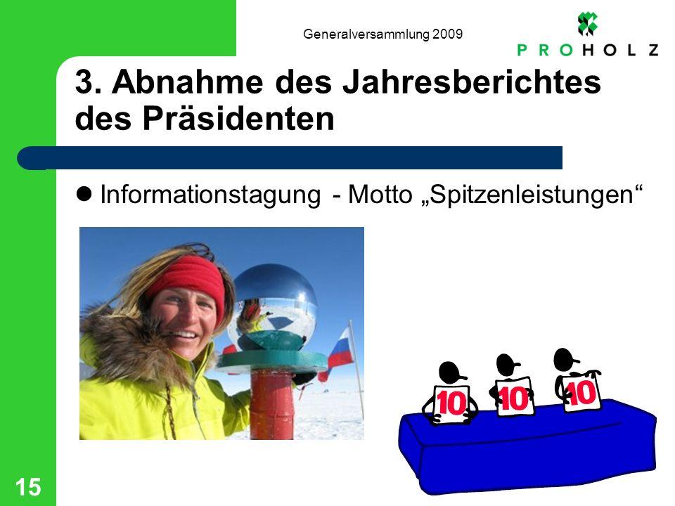 Generalversammlung 2009 15 3. Abnahme des Jahresberichtes des Präsidenten Informationstagung - Motto Spitzenleistungen
