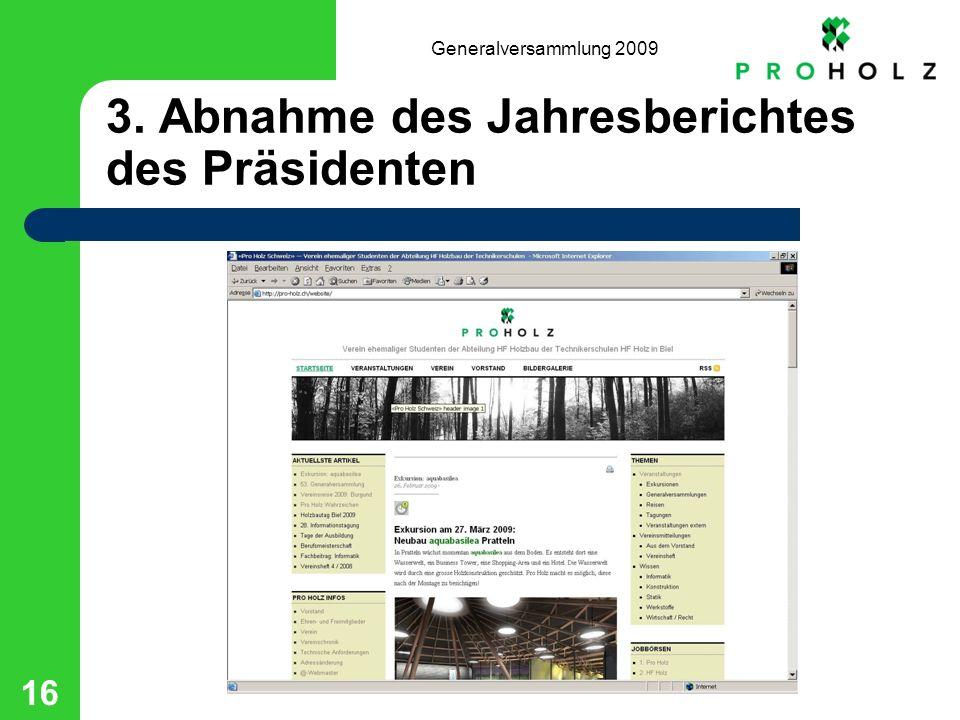 Generalversammlung 2009 16 3. Abnahme des Jahresberichtes des Präsidenten