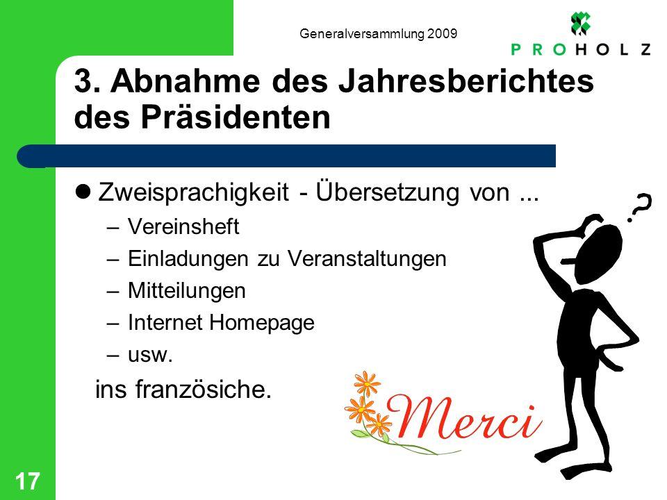 Generalversammlung 2009 17 3. Abnahme des Jahresberichtes des Präsidenten Zweisprachigkeit - Übersetzung von... –Vereinsheft –Einladungen zu Veranstal